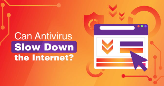 Does Antivirus Slow Down Your Internet?