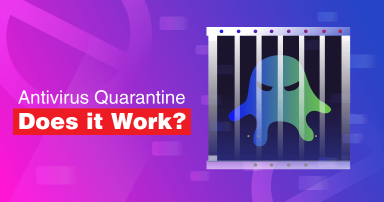 How Does Antivirus Quarantine Work?