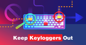 Prevent Keyloggers from Spying on What You Write - Here's How in 2021