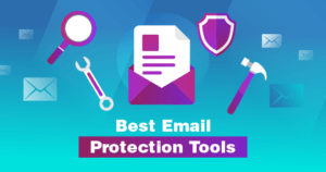 Best Email Protection Tools for 2021