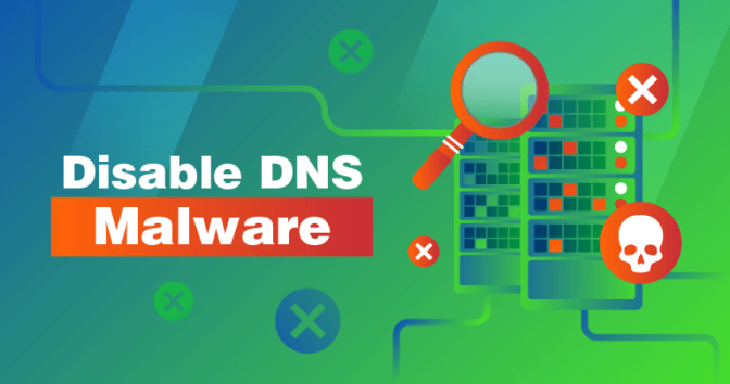 Disable DNS Malware Before It Ruins Your Day