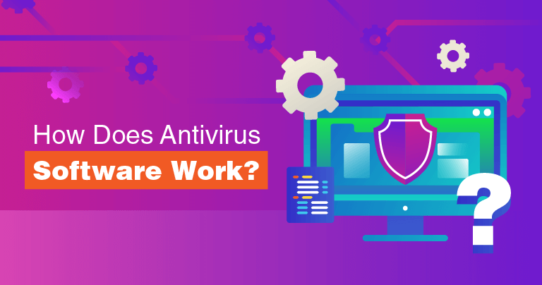 How Does Antivirus Software Work in 2019?