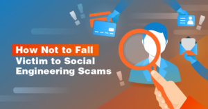 How Not to Fall Victim to Social Engineering Scams