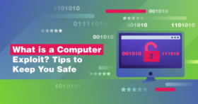 What is a Computer Exploit? Tips to Keep You Safe in 2021