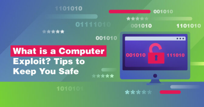 What is a Computer Exploit? Tips to Keep You Safe in 2020