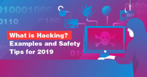 What is Hacking? Examples and Safety Tips for 2021