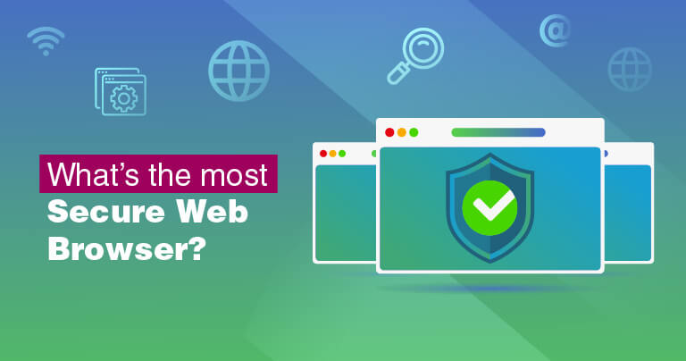 Which is the most Secure Web Browser to Use in 2020?
