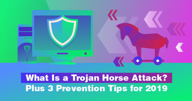 What Is a Trojan Horse Attack? Plus 3 Prevention Tips for 2020