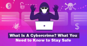 What Is A Cybercrime? What You Need to Know to Stay Safe