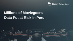 Millions of Peruvian Moviegoers at Risk for Identity Theft, Cybercrime