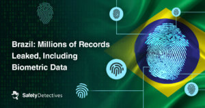 Brazil: Millions of Records Leaked, Including Biometric Data