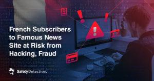 Les abonnés d'un célèbre site d'informations français sont exposés à un risque de piratage et de fraude