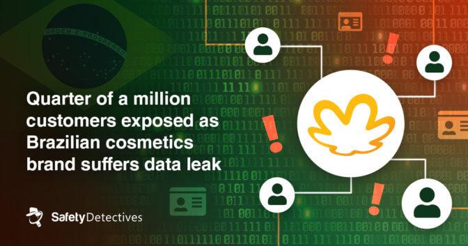 Quarter of a million customers exposed as Brazilian cosmetics brand suffers data leak