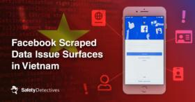 Facebook Scraped Data Issue Surfaces in Vietnam