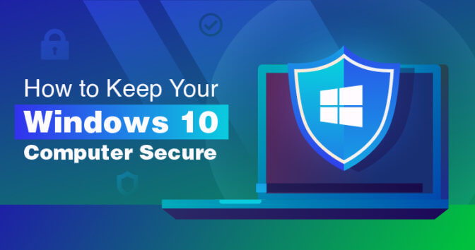 How to Keep Your Windows 10 Computer Secure in 2020