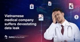 Vietnamese medical company suffers devastating data leak