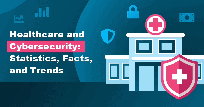 Healthcare Cybersecurity: The Biggest Stats & Trends in 2021