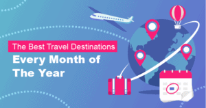 The Best Travel Destinations Every Month of The Year