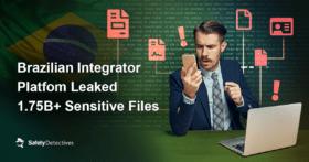 Brazilian Integrator Platform Leaked Over 1.75 Billion Sensitive Files