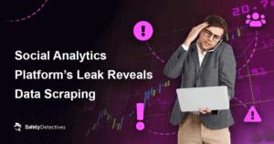 Social Analytics Platform's Leak Reveals Data Scraping